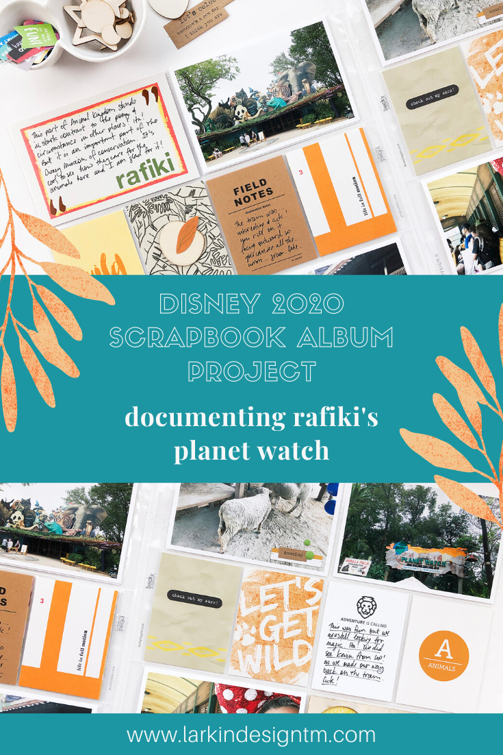 Larkindesign Disney 2020 Scrapbook Album | Documenting Rafiki's Planet Watch