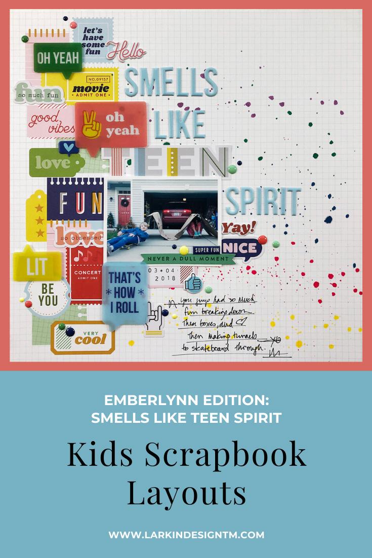 Larkindesign Kids Scrapbook Albums Project | Emberlynn Edition Smells Like Teen Spirit